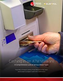 利用 ATM 惡意程式大發利市 完整剖析各種攻擊型態 趨勢科技前瞻威脅研究 (FTR) 團隊、 歐洲刑警組織 (Europol) 歐洲網路犯罪中心 (EC3) 聯合製作